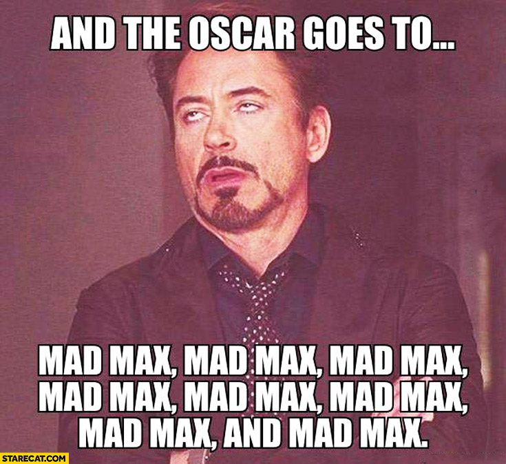 And the Oscar goes to Mad Max, Mad Max, Mad Max meme