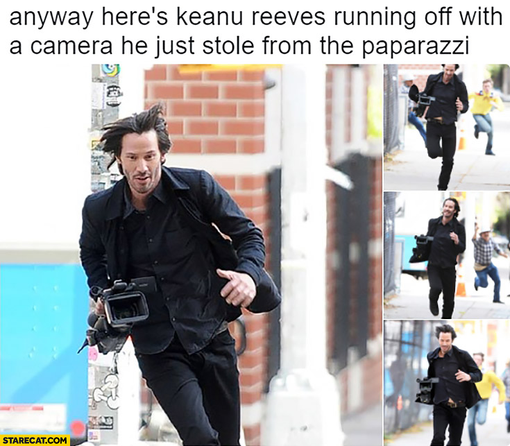 Anyway here's Keanu Reeves running off with a camera he just stole from the paparazzi