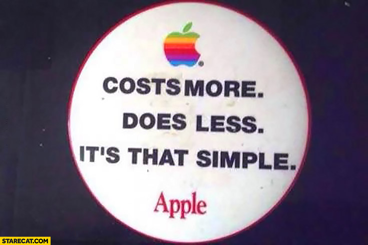 Apple: costs more, does less. It's that simple. word play
