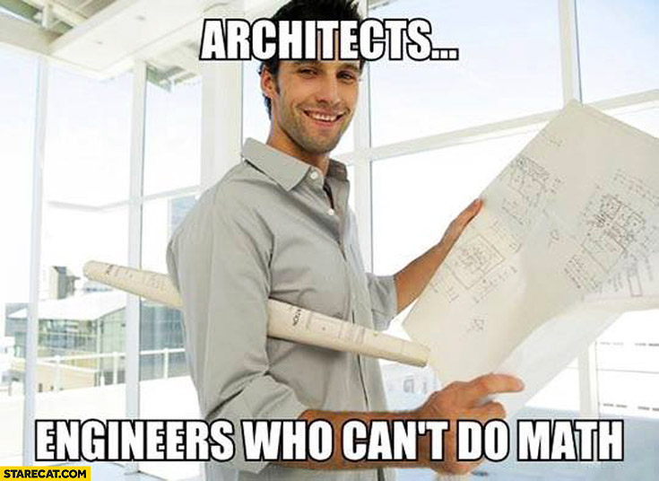 Architects – engineers who can't do math