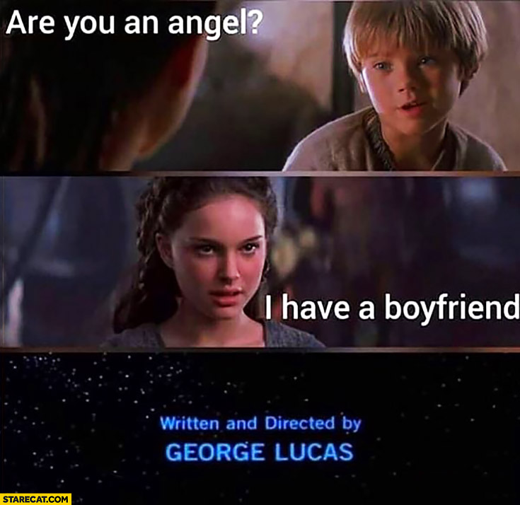 Are you an Angel? I have a boyfriend written and directed by George Lucas