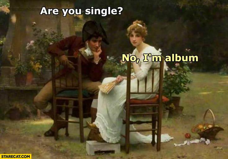 Are you single? No, I'm album. Man asking woman