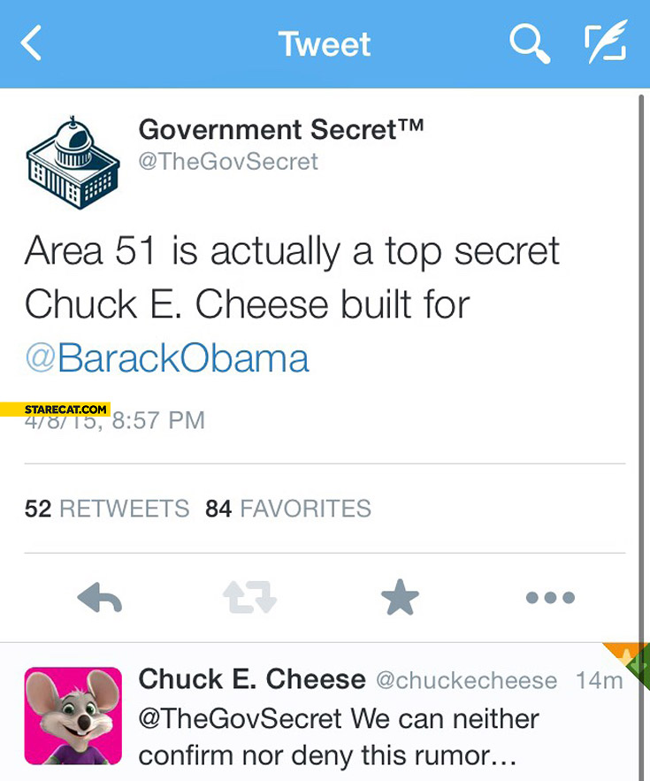 Area 51 is actually a top secret Chuck E Cheese built for Barack Obama