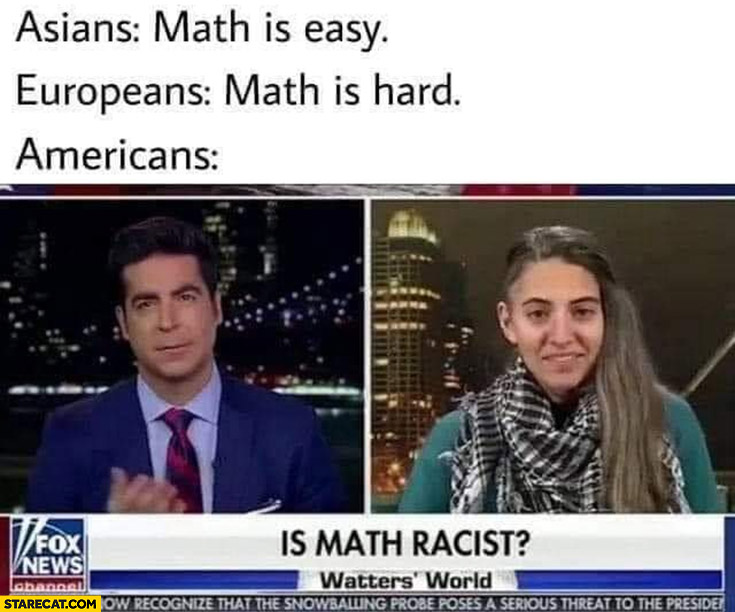 Asians: math is easy, Europeans: math is hard, Americans: is math racist?