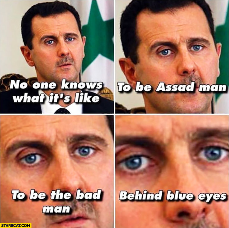 Assad no one knows what it's like to be Assad man, to be the bad man, behind blue eyes Limp Bizkit