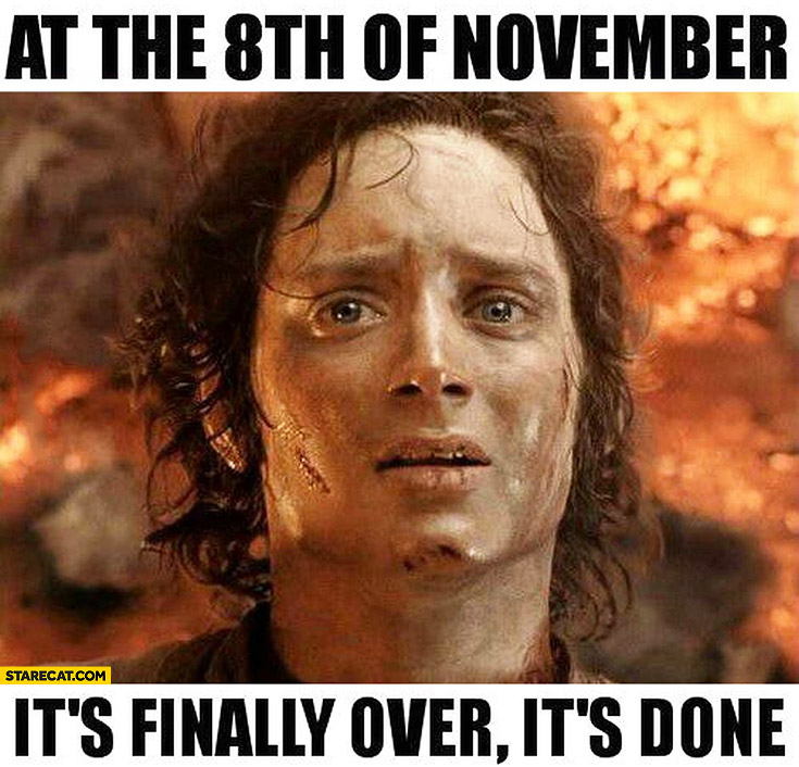 At the 8th of November it's finally over, it's done Frodo meme