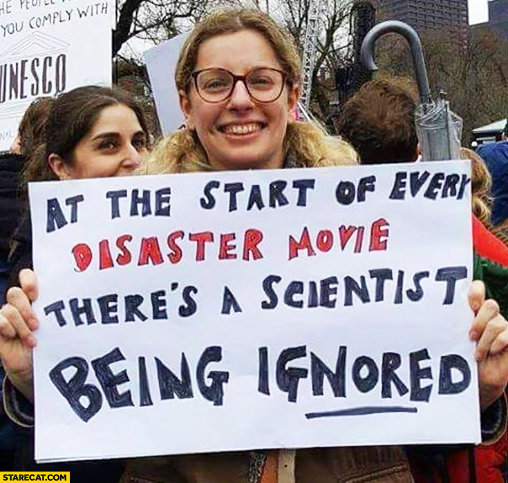 At the start of every disaster movie there's a scientist being ignored protester quote