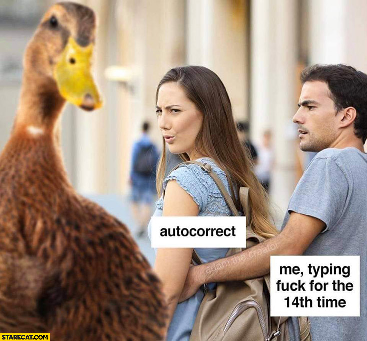 Autocorrect looking at a duck me typing fck for the 14th time