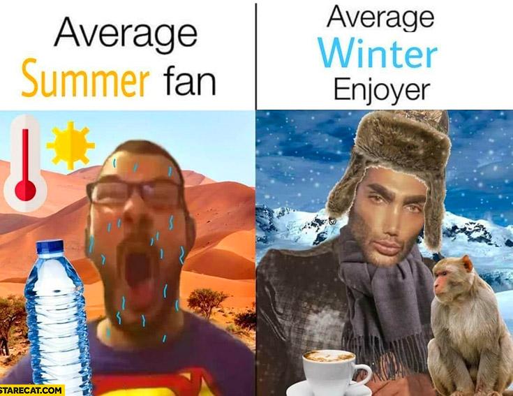 Average summer fan vs average winter enjoyer comparison