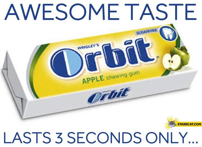 Awesome taste, lasts 3 seconds only Orbit