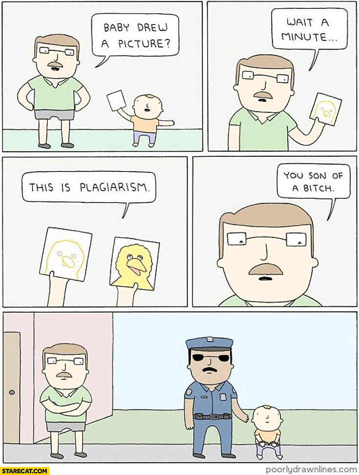 Baby drew a picture, wait a minute this is plagiarism, you son of a bitch. Arrested by the police comic
