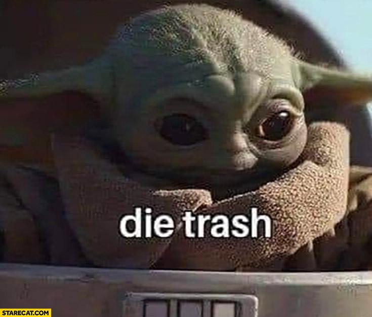 Baby Yoda die trash meme