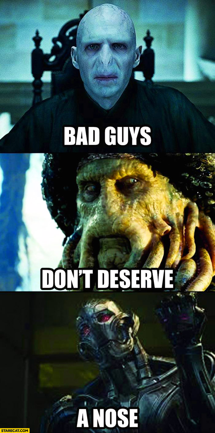 Bad guys don't deserve a nose Voldemort