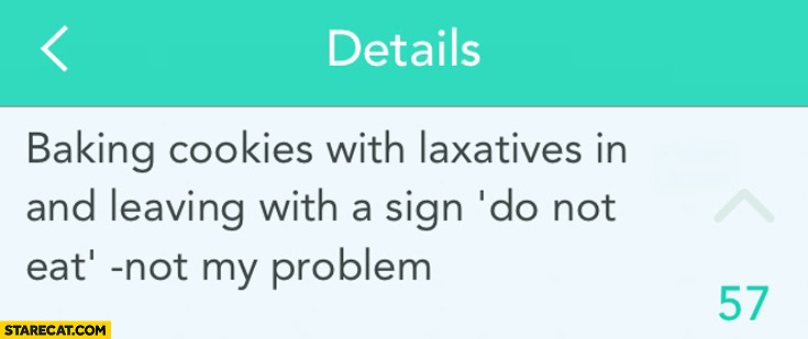 Baking cookies with laxatives in and leaving with a sign do not eat not my problem