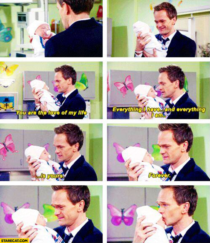 Barney Stinson baby love of my life everything I have is yours forever