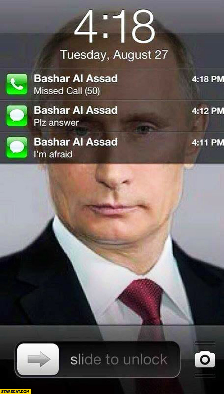 Bashar Al Assad calling Putin 50 missed calls plz answer I'm afraid