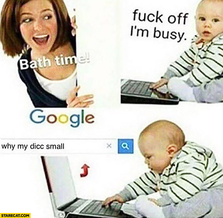 Bath time! Get off, I'm busy. Why my dicc small? kid googling