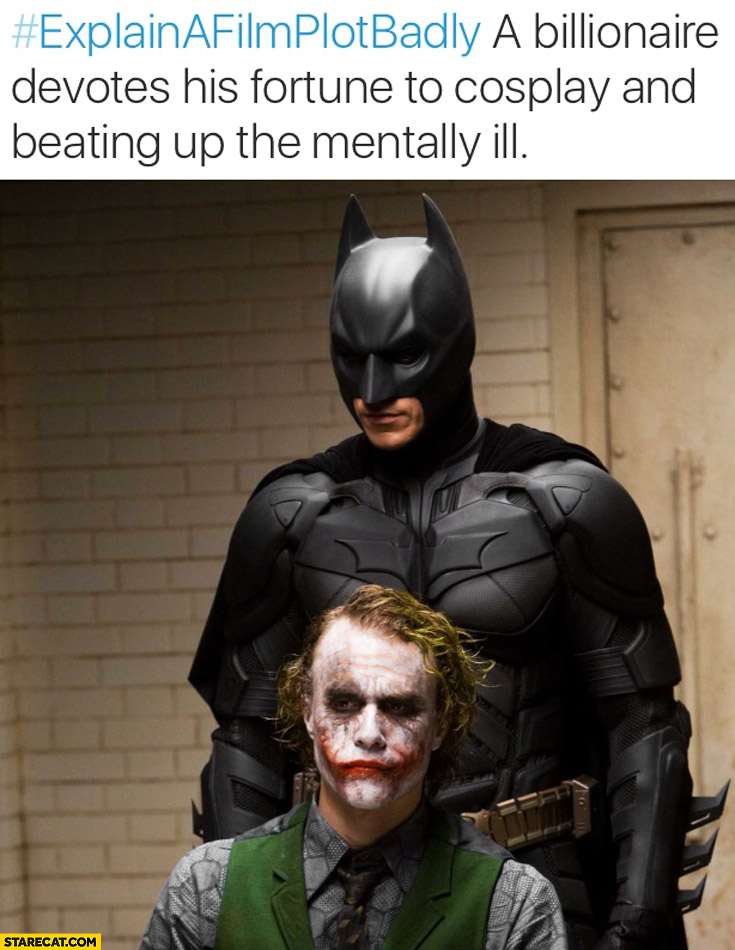 Batman a billionaire devotes his fortune to cosplay and beating up mentally ill explain a film plot badly