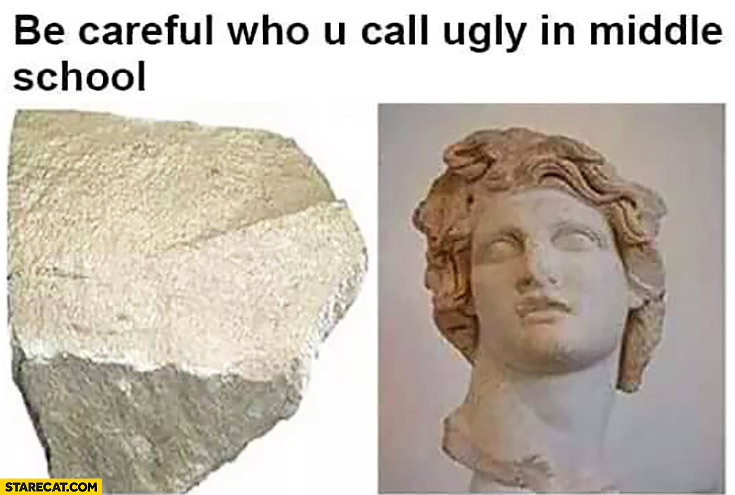 Be careful who you call ugly in middle school. Rock final sculpture