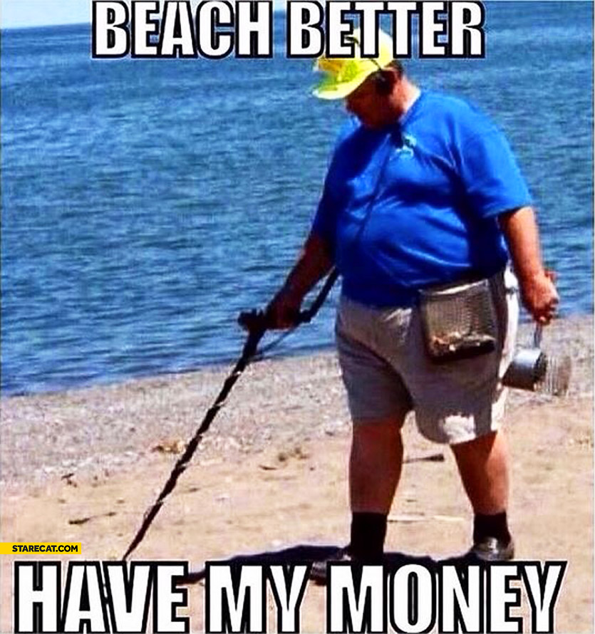 Beach better have my money metal detector