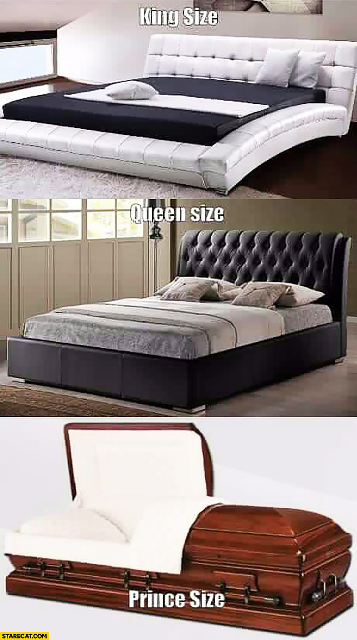 Bed: king size, queen size, prince size coffin