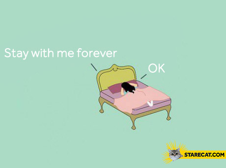 Bed stay with me forever ok