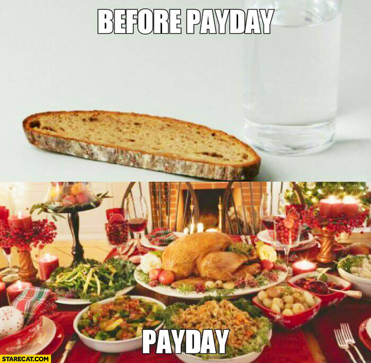 Before payday only bread and water payday table full of food