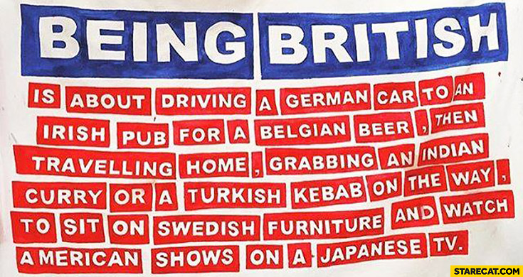 Being British is about driving a German car to an Irish pub for a Belgian beer