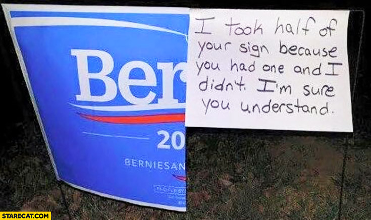 Bernie Sanders I took half of your sign because you had one and I didn't, I'm sure you understand
