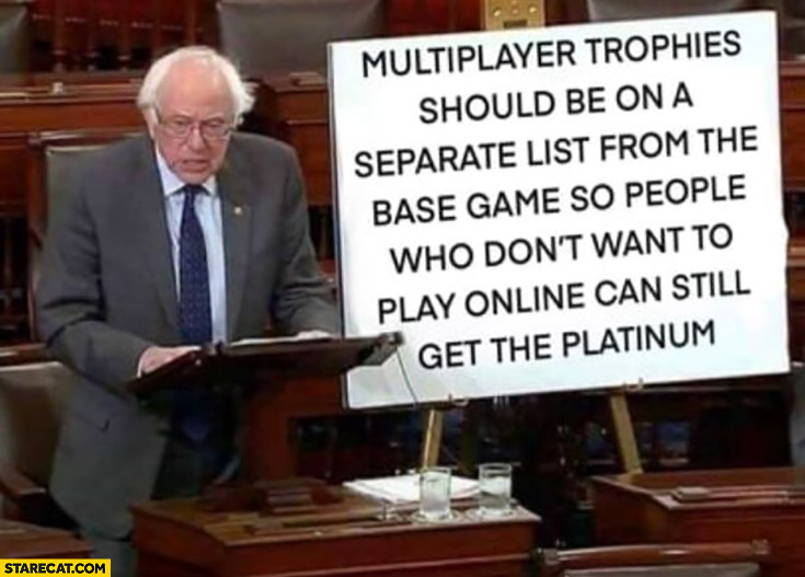 Bernie Sanders multiplayer trophies should be on a separate list from the base game so people who dont want to play online can still get the platinum