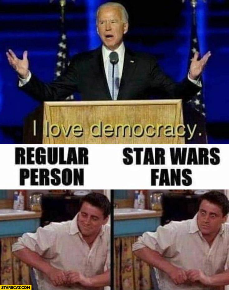 Biden: I love democracy, regular person ok, Star Wars fans nervous Joey Friends