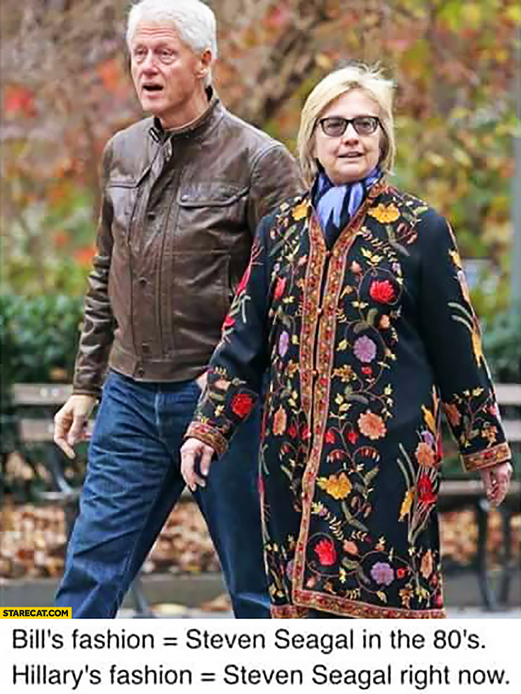 Bill's fashion – Steven Seagal in the 80s, Hillary's fashion – Steven Seagal right now