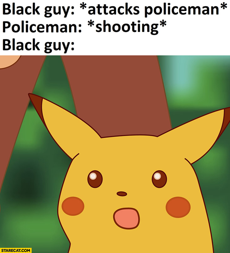 Black guy attacks policeman, policeman shooting black, man shocked suprised Pikachu