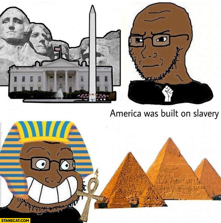 Black in America was built on slavery happy black Egyptian