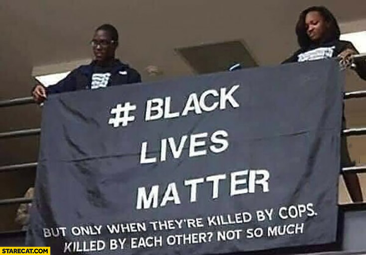 Black lives matter but only when they're killed by cops. Killed by each other? Not so much