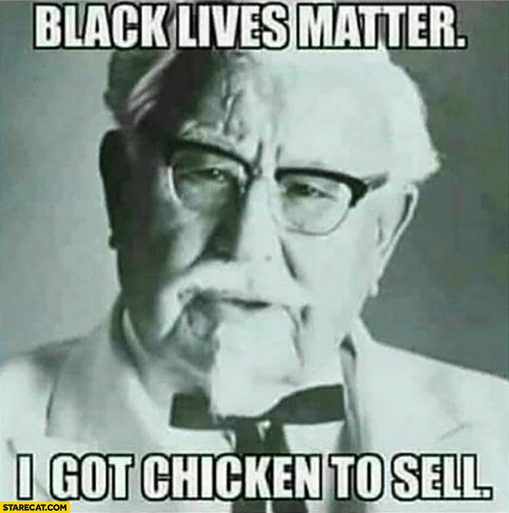 Black lives matter I got chicken to sell KFC Kentucky Fried Chicken
