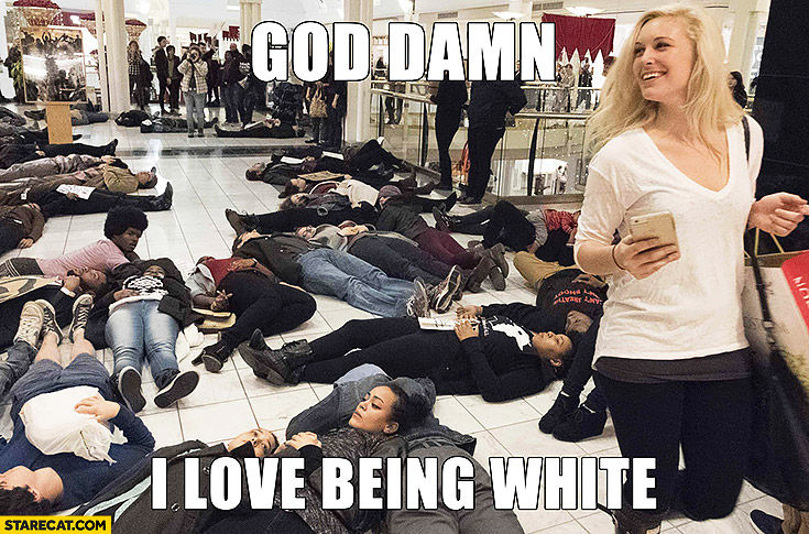 Black lives matters protesters shopping mall white girl God damn I love being white