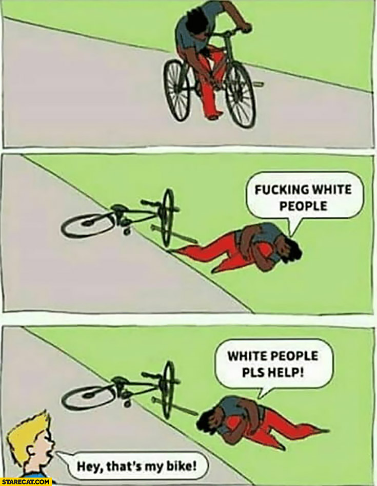 Black man falls of a bicycle, it's white peoples fault, please help, hey that's my bike