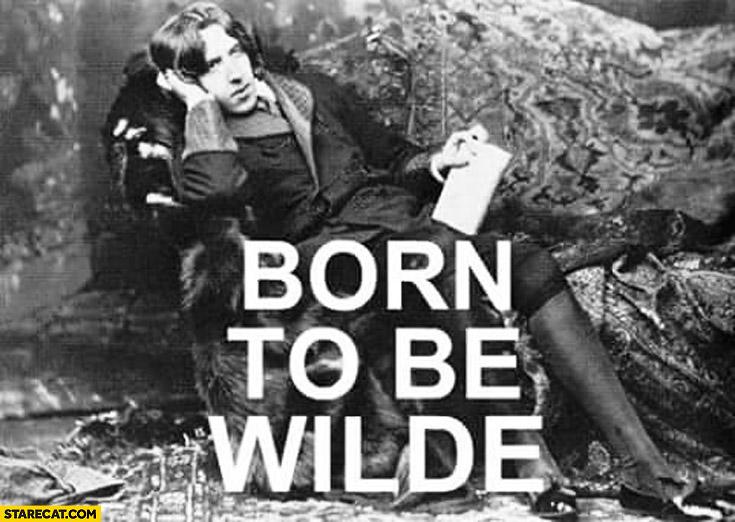 Born to be Wilde Oscar