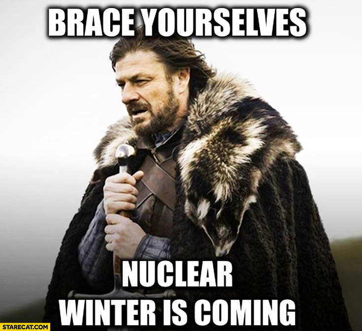 Brace yourself nuclear winter is coming Game of Thrones