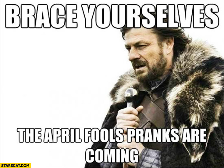 Brace yourselves the April Fools pranks are coming Game of Thrones meme
