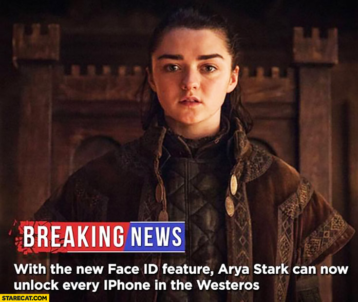 Breaking news: with the new face ID feature Arya Stark can now unlock every iPhone in the Westeros Game of Thrones