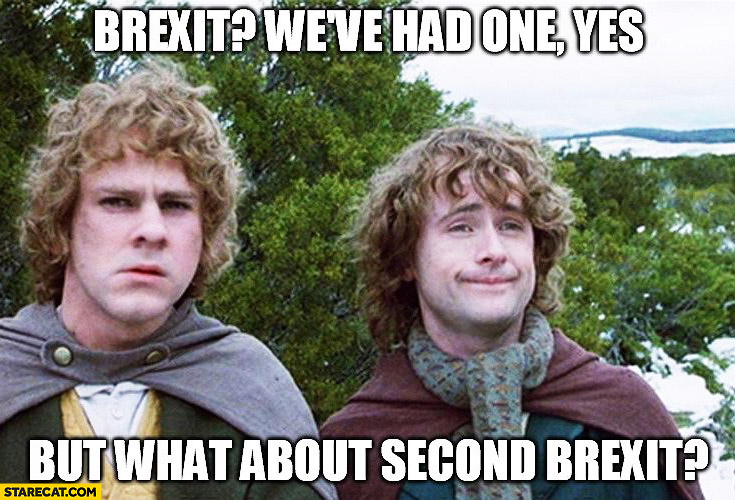 Brexit? We've had one, yes. But what about second brexit? Hobbit Lord of the Rings second breakfast