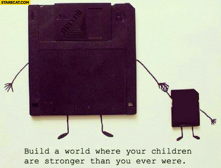 Build a world where your children are stronger than you were floppy disk memory card
