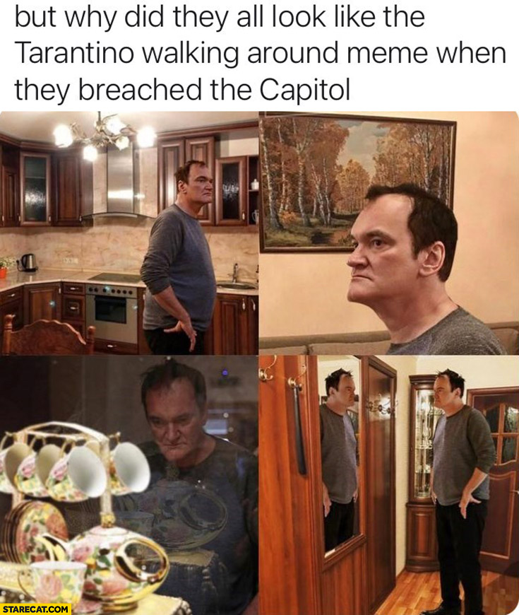 But why did they all look like Tarantino walking around meme they breached the capitol? Trump supporters