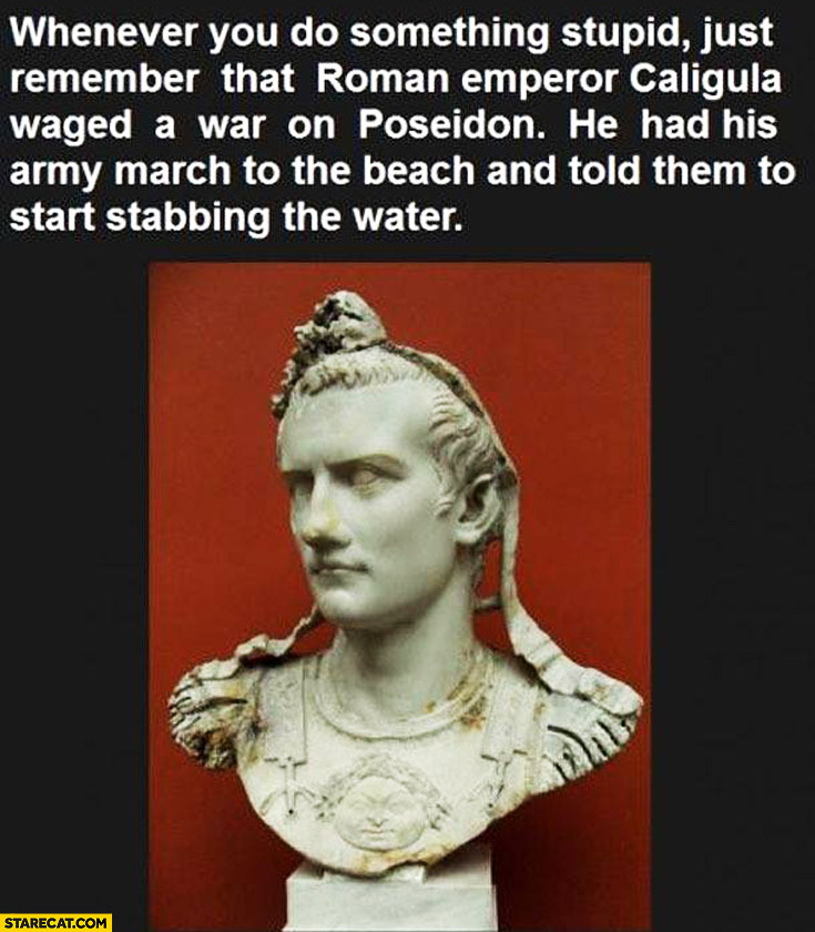 Caligula waged a war on Poseidon army march to the beach and start stabiing the water