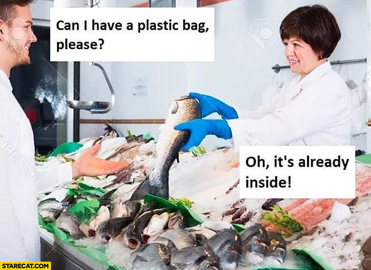 Can I have a plastic bag please? It's already inside, buying fish