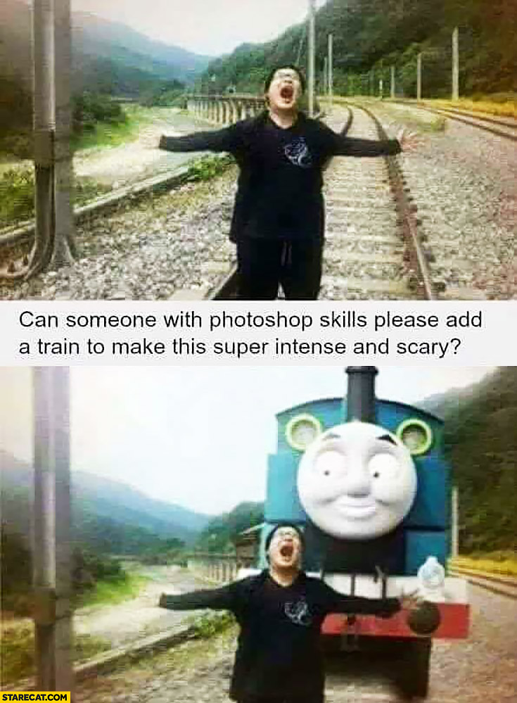 Can someone add a train to make this super intense and scary? Thomas the Train photoshopped