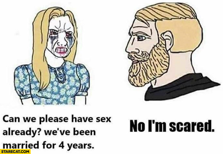 Can we please have sex already, we've been married for 4 years? No, I'm scared