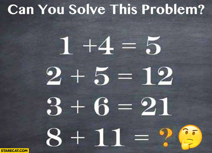 Can you solve this problem? 1+4 = 5. 2+5 = 12. 3+6 = 21. 8+11 = ? riddle